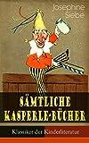 Sämtliche Kasperle-Bücher (Klassiker der Kinderliteratur): Kasperle auf Reisen + Kasperle auf Burg Himmelhoch + Kasperls Abenteuer in der Stadt + Kasperles ... wieder da + Kasperles Spiele und Streiche