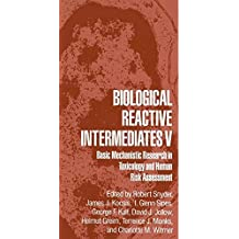 Biological Reactive Intermediates V: Basic Mechanistic Research in Toxicology and Human Risk Assessment (Advances in Experimental Medicine and Biology)