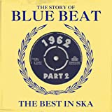 The Story Of Blue Beat 1962: The Best In Ska Part 2