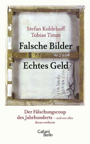 Buchseite und Rezensionen zu 'Falsche Bilder Echtes Geld: Der Fälschercoup des Jahrhunderts - und wer alles daran verdiente' von Stefan Koldehoff