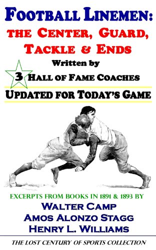 Football Linemen: The Center, Guard, Tackle & Ends, Written by 3 Hall of Fame Coaches, Updated for Today's Game (The Lost Century of Sports Collection) (English Edition)