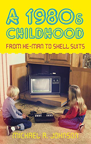 A 1980s Childhood: From He-Man to Shell Suits. Paperback or Kindle