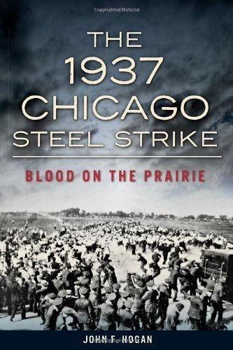 1937 Chicago Steel Strike, The:: Blood on the Prairie by John F. Hogan (2014) Paperback
