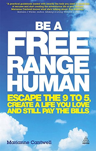 Be a Free Range Human : Escape the 9-5, Create a Life You Love and Still Pay the Bills par Marianne Cantwell