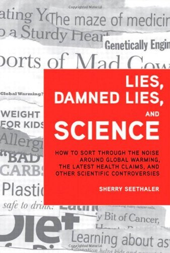 Lies, Damned Lies, and Science: How to Sort through the Noise Around Global Warming, the Latest Health Claims, and Other Scientific Controversies by Sherry Seethaler (January 13,2009) par Sherry Seethaler