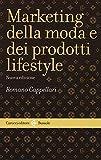 Scarica Libro Il marketing della moda e dei prodotti lifestyle (PDF,EPUB,MOBI) Online Italiano Gratis