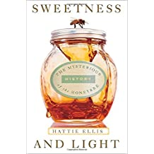 Sweetness and Light: The Mysterious History of the Honeybee by Hattie Ellis (2006-04-25)