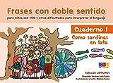 Frases con doble sentido - Cuaderno 1 - Como sardinas en lata / Editorial GEU / A partir de 6 años/ Desarrolla habilidades / Amplia lenguaje (COLECCIÓN JOPELINES)