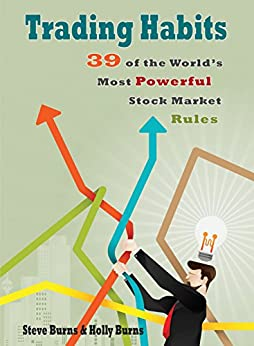 Trading Habits: 39 of the World's Most Powerful Stock Market Rules by [Burns, Steve, Burns, Holly]