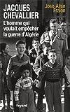Jacques Chevallier, l'homme qui voulait empêcher la guerre d'Algérie