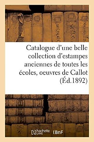 Catalogue d'une belle collection d'estampes anciennes de toutes les écoles, oeuvres de Callot,: Rembrandt, Watteau, etc. et une très grande quantité de gravures non