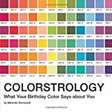 Colorstrology: What Your Birthday Color Says about You by Michele Bernhardt (2014-03-11)