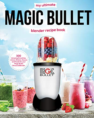 My Ultimate Magic Bullet Blender Recipe Book: 100 Amazing Smoothies, Juices, Shakes, Sauces and Foods for your Magic Bullet Personal Blender (Must See Recipes Book 1) (English Edition) Tall Beverage