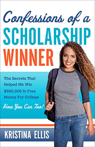 Confessions of a Scholarship Winner: The Secrets That Helped Me Win $500,000 in Free Money for College. How You Can Too. Paperback