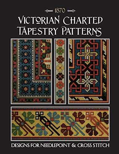 Victorian Charted Tapestry Patterns: Designs for Needlepoint & Cross Stitch -