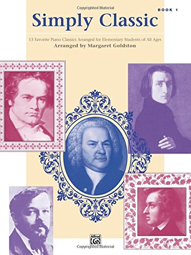 Simply Classic, Bk 1: 13 Favorite Piano Classics Arranged for Elementary Students of All Ages