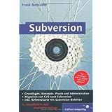 Subversion: Einführung in das Versionsmanagement-System, Konzepte, Praxis und Administration von Subversion (Galileo Computing)