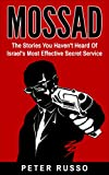 Mossad: The Stories You Haven't Heard Of Israel's Most Effective Secret Service