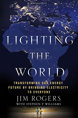 Lighting the World: Transforming Our Energy Future by Bringing Electricity to Everyone