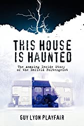This House is Haunted: The True Story of the Enfield Poltergeist by Guy Lyon Playfair (2011-04-20)