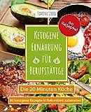 Ketogene Ernährung für Berufstätige - die 20 Minuten Küche: 80 ketogene Rezepte in Rekordzeit zubereiten - Simone Liebig