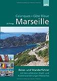 Marseille, Calanques, Côte Bleue: Wander- und Reiseführer mit den schönsten Stadt- und Küstenwanderungen Marseilles