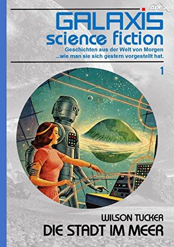 GALAXIS SCIENCE FICTION, Band 1: DIE STADT IM MEER: Geschichten aus der Welt von Morgen - wie man sie sich gestern vorgestellt hat.