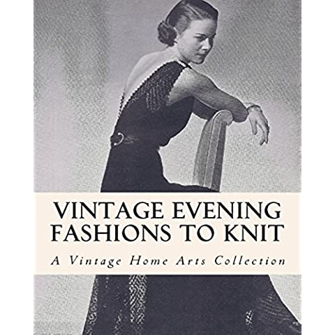 Vintage Evening Fashions to Knit: A Collection of 30 Vintage Knitting Patterns from the 30s, 40s & 50s