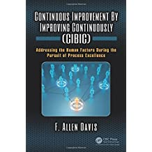 Continuous Improvement by Improving Continuously (CIBIC): Addressing the Human Factors During the Pursuit of Process Excellence