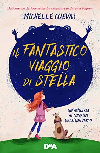Il fantastico viaggio di Stella. Un'amicizia ai confini dell'universo