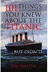 101 Things You Thought You Knew About the Titanic - But Didn't! Kindle Edition