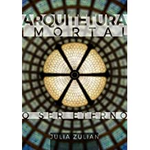 Arquitetura imortal: O ser eterno (Portuguese Edition)