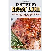 50 Dry Rubs for Roast Lamb