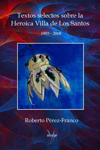 Textos selectos sobre la Heroica Villa de Los Santos: 1993-2008