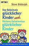 Das Geheimnis glücklicher Kinder und Weitere Geheimnisse glücklicher Kinder: Die beiden Weltbestseller in einem Band - Steve Biddulph