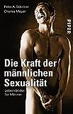 Die Kraft der männlichen Sexualität: Lebensbilder für Männer