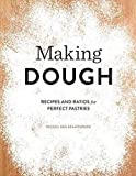 Making Dough: Recipes and Ratios for Perfect Pastries by Russell van Kraayenburg (2015-11-10)