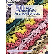 50 More Crocheted Afghan Borders Leinhauser, Jean ( Author ) Aug-01-2009 Paperback