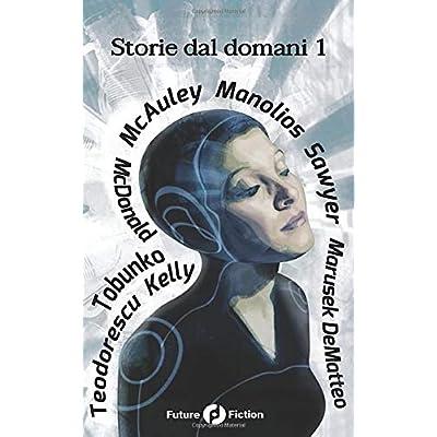 Storie Dal Domani 1: I Migliori Racconti Future Fiction 2014