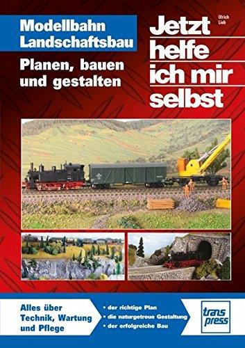 Modellbahn Landschaftsbau: Planen, bauen und