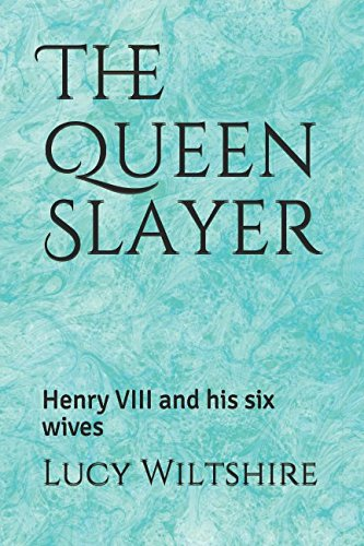 The Queen Slayer: Henry VIII and his six wives