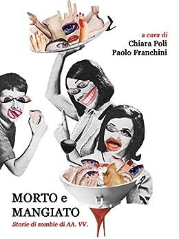 Morto e mangiato - storie di zombie di aa. vv. di [Poli, Chiara, Paolo Franchini]