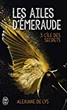 Les ailes d'émeraude, tome 3 : L'île des secrets par de Lys