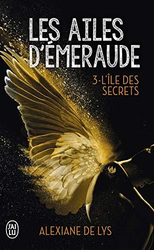 Les ailes d'émeraude (Tome 3) - L'île des secrets par Alexiane de Lys