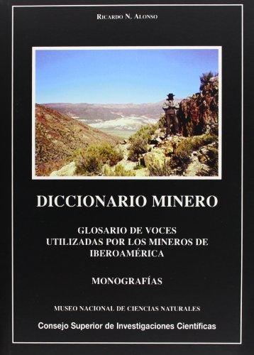 Diccionario minero: Glosario de voces utilizadas por los mineros de Iberoamérica (Monografías del Museo de Ciencias Naturales)