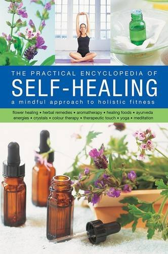 The Practical Encyclopedia of Self-Healing: A Mindful Approach to Holistic Fitness PDF Books