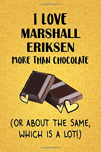 I Love Marshall Eriksen More Than Chocolate (Or About The Same, Which Is A Lot!): Marshall Eriksen Designer Notebook