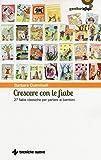 Scarica Libro Crescere con le fiabe 27 fiabe classiche per parlare ai bambini (PDF,EPUB,MOBI) Online Italiano Gratis
