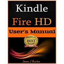 Kindle Fire HD: How to Use Your Tablet With Ease: The Ultimate Guide to Getting Started, Tips, Tricks, Applications and More
