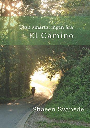 Utan smärta ingen ära: el Camino (Swedish Edition) por Shaeen Svanede